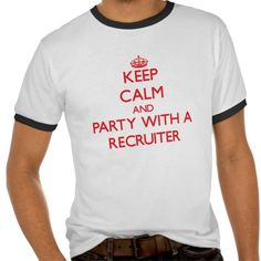 Keep Calm and Party With a Recruiter T Shirt, Hoodie Sweatshirt