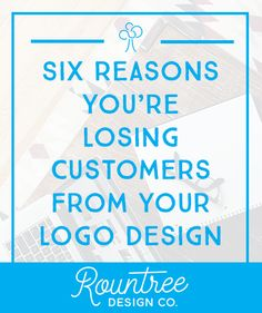 6 Reasons Your Losing Customers From Your Logo Design — Rountree Design Co.  #design #logo #business #blog #branding #help #learn #teach #logodesign