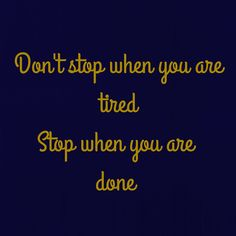 Don't stop when you are tiredStop when you are done . ‪#‎QuotesYouLove‬ ‪#‎QuoteOfTheDay‬ ‪#‎Motivation‬ ‪#‎MotivationalQuote‬