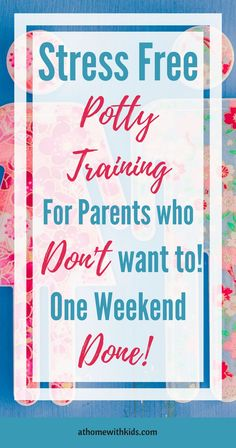 How to Easily Potty train your Child this Weekend athomewithkids.com