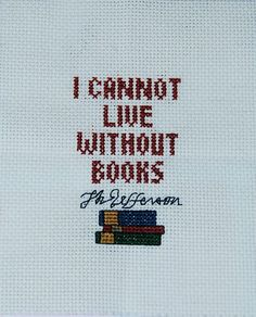 I cannot live without books quote cross stitch, love this one!