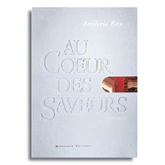 Au Coeur Des Saveurs by Frederic Bau. This is a very special work indeed. Its lasting value is based on its excellent contents and information, but also it exceptional publishing.  Most likely the best example of the high level of quality and refinement achieved by pâtisserie today.