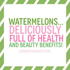 Watermelon Fruit: A Healthy Snack Packed Full of Beauty Benefits - starryeyedgypsy.com