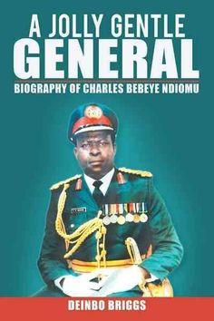 A Jolly Gentle General: Biography of Charles Bebeye Ndiomu