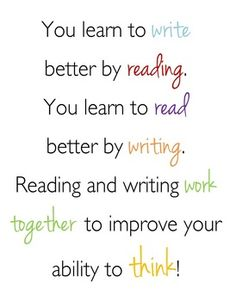 You learn to write better by reading. You learn to read better by writing. Reading and writing work together to improve your ability to think! Teaching Quotes, Teaching Writing, Writing Tips, Writing Quotes, Writing Posters, Literacy Quotes, Reading Posters, Reading Quotes Kids, Writing Lessons