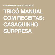 TRICÔ MANUAL COM RECEITAS: CASAQUINHO SURPRESA
