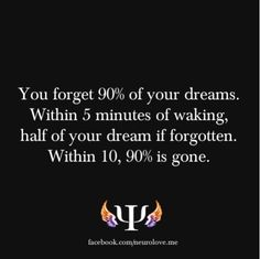 You forget 90% of your dreams. Within 5 minutes of waking, half of your dream if forgotten. Within 10, 90% is gone. Source