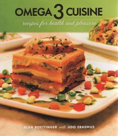 Omega 3 Cuisine by Udo Erasmus and Alan Roettinger - This is Omega-3 Cuisine–a way for people to actually improve their health by enjoying delicious food. It's a no-brainer.