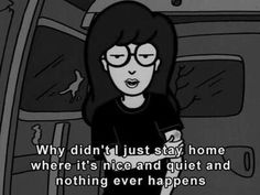 daria loner i hate people antisocial hate people how i feel . Daria Morgendorffer, Daria Quotes, Daria Memes, Edgy Quotes, Classic Quotes, Movie Quotes, Funny Quotes, Cartoon Quotes, Funny Memes
