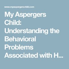 My Aspergers Child: Understanding the Behavioral Problems Associated with High-Functioning Autism Aspergers, Asd, Nervous System Function, High Functioning Autism, Autism Awareness, Raising Kids, Logan, Graham, Behavior