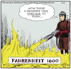 Fahrenheit 1600 by Harry Bliss. Read banned books, they are good for you.