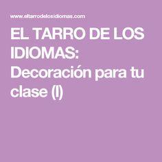 EL TARRO DE LOS IDIOMAS: Decoración para tu clase (I)