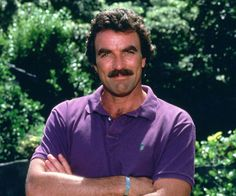 Tom Selleck...ok one more picture of Tom Selleck
