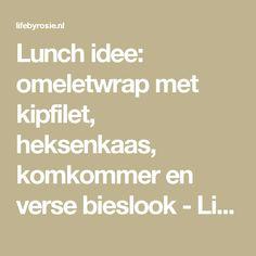 Lunch idee: omeletwrap met kipfilet, heksenkaas, komkommer en verse bieslook - Life By Rosie