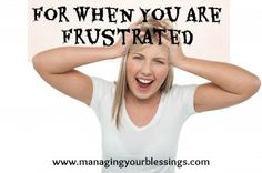 For When You Are Frustrated :: When I shifted my focus from myself to God and meeting my family's needs, I could see more clearly that I had peace and joy. Peace in knowing that I don't need to worry or be frustrated, and joy in the prospect of God's best in this. :: ManagingYourBlessings.com
