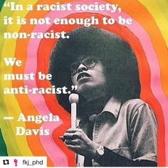 """""""In a racist Society, it's not enough to be non-racist. We must be anti-racist."""" Quote from Angela Davis, beautiful picture of her, perfect for a protest sign."""