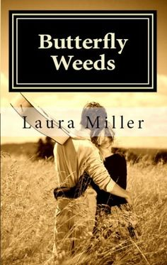 Butterfly Weeds (Butterfly Weeds #1), Laura Miller. Julia Lang expected a nice night away from the office free of thoughts about the case, her failed engagement, her past. She should have known better. Her past haunted her every chance it got & tonight it came in the form of lyrics she never expected to hear again. Not after a decade. Not in the arms of another man. Not in the form of a confession.