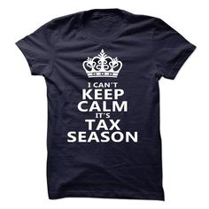 I Cant Keep Calm .. Its Tax Season LIMITED TIME ONLY. ORDER NOW if you like, Item Not Sold Anywhere Else. Amazing for you or gift for your family members and your friends. Thank you! #season #t-shirts #shirt