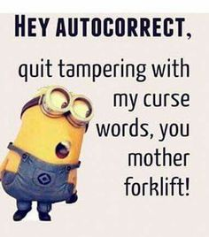 HEY AUTOCORRECT, Quit tampering with my curse words, you mother forklift!