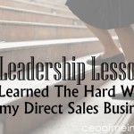5 Leadership Lessons I Learned The Hard Way in my Direct Sales Business