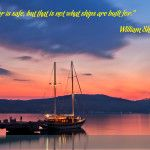 """A ship in harbour is safe, but that is not what ships are built for."" William Shedd  ..."