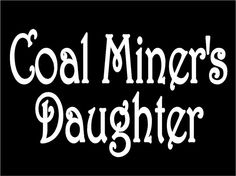 Coal+Miner's+Daughter+lyric+car+truck+window+laptop+vinyl+decal+sticker+graphic+#Oracal