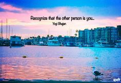 February 22, 2015 Recognize that the other person is you...  Yogi Bhajan