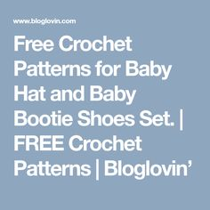 Free Crochet Patterns for Baby Hat and Baby Bootie Shoes Set. | FREE Crochet Patterns | Bloglovin'