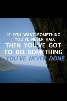 Motivational – Motivation – Motivating –Inspirational –Inspiration-Quotes-Words-Messages - If you want something you've never had, then you'. Best Motivational Quotes, Famous Quotes, Great Quotes, Quotes To Live By, Inspirational Quotes, Random Quotes, Awesome Quotes, Motivational Speakers, Yoga Quotes