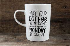 Funny Coffee Mug - May Your Coffee Be Strong and Your Monday Be Short - Hand Painted Mug, Big Coffee Mug - Tea Drinker