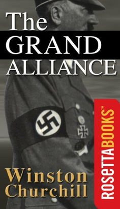 The Grand Alliance (Winston Churchill World War II Collection) by Winston Churchill. $7.95. Publisher: RosettaBooks (July 1, 2010). 852 pages