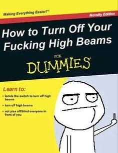 How to Turn Off Your Fucking High Beams for Dummies - Road Rage Tgif Funny, Haha Funny, Funny Memes, Funny Stuff, Funny Shit, Up Book, This Book, Road Rage, High Beam