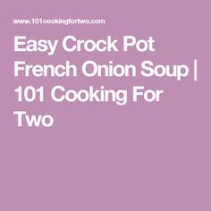 Easy Crock Pot French Onion Soup | 101 Cooking For Two