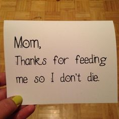 Mom (dad)thanks for feeding me so I don't die. Funny card- blank, fathers day, mothers day, birthday, thank you, anniversary