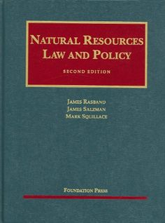 Natural Resources Law and Policy (University Casebook Series) by James Rasband - Foundation Press Forest And Wildlife, Constitutional Law, Law Books, Legal System, Resource Management, Teaching Materials, Natural Resources, Law School, Case Study