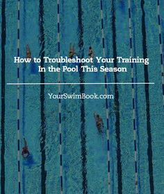 How to Troubleshoot Your Training in the Pool This Season