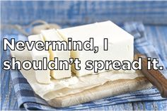 Did you hear the rumor going around about butter?--And 16 other short, clean jokes