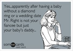Yes...apparently after having a baby without a diamond ring or a wedding date Mr. Right is not your fiancee but just your baby's daddy...