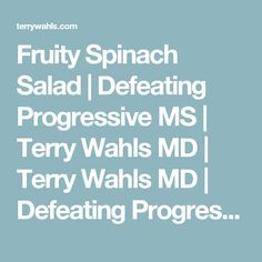 Fruity Spinach Salad   Defeating Progressive MS   Terry Wahls MD   Terry Wahls MD   Defeating Progressive Multiple Sclerosis without Drugs   MS Recovery   Food As Medicine