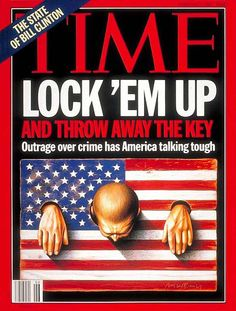 The Cover of Time Magazine on February 7, 1994, railing on the harsh sentencing structures signed into law by President Bill Clinton: https://nationalcdp.org/tough-on-crime/