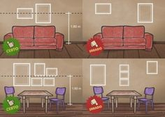 • O eixo do quadro (meio) deve estar a 1,60 m do piso. - Obras de arte de maior importância ocupam local de destaque; - Quadros atrás do sofá centralizados e com o eixo a uma altura de 1,60 m, porém a pelos menos 25 cm do topo do móvel; - Obras pequenas agrupadas e organizadas em uma só parede, criando um eixo; • para organizar vários quadros em uma parede faça moldes do mesmo tamanho em jornal. • Não tenha medo de misturar molduras, estilos e tamanhos. Não precisam combinar entre si.