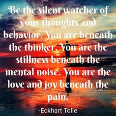 """""""Be the silent watcher of your thoughts and behavior. You are beneath the thinker. You are the stillness beneath the mental noise. You are the love and joy beneath the pain."""" - Eckhart Tolle . . . . . #mondaymotivation #bethesilentwatcher #eckharttolle #chimocollate #lifestyleblogger #quotesgram #lifestyle #sunrise #sunset #qotd #instaquote #instadaily #instagood #mondaymorning #mondayready #positivity #words #quotes #quotestoliveby #mondaymood #instabeauty #beautygram #lifequotes #motd…"""