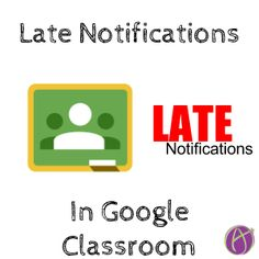 New Feature! Google Classroom - Late Work Notifications