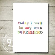 "today i will be my own SUPERHERO - Printable Wall Art 8"" x 10"""