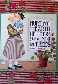 """by: Mary Engelbreit """"Hurt not the earth neither the sea nor the trees"""" Revelation 7, Mary Engelbreit, After Life, We Are The World, Illustrations, Bible Verses, Scriptures, Childrens Books, It Hurts"""