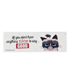 Look at this Grumpy Cat Grumpy Cat 'If You Don't Have Anything Nice' Sign on #zulily today!