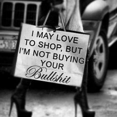 Love to shop, but not buying your BS
