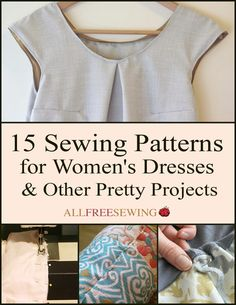 15 Sewing Patterns for Women's Dresses & Other Pretty Projects - these are absolutely lovely ideas for clothing and more! If anything get some free inspiration by checking out this collection of free sewing tutorials.