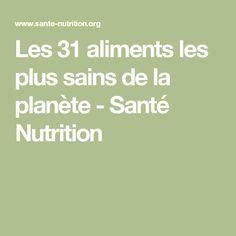 Les 31 aliments les plus sains de la planète - Santé Nutrition