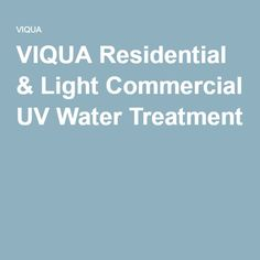 VIQUA Residential & Light Commercial UV Water Treatment